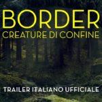 Border, Creature di Confine – Dal 21 Marzo al Cinema